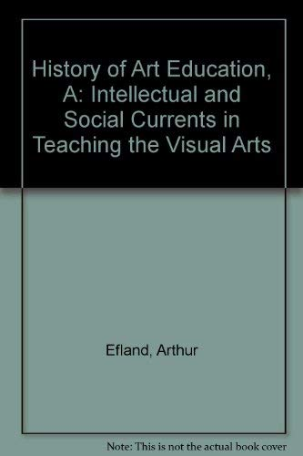 9780807729786: History of Art Education, A: Intellectual and Social Currents in Teaching the Visual Arts