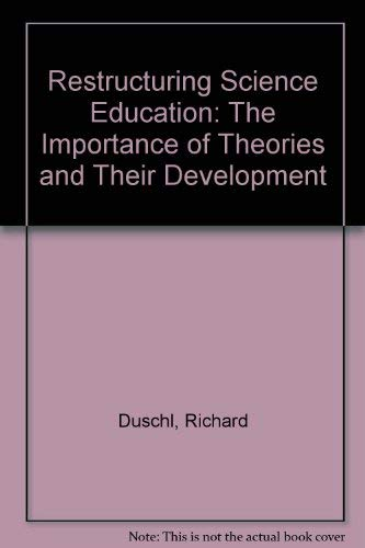 9780807730058: Restructuring Science Education: The Importance of Theories and Their Development