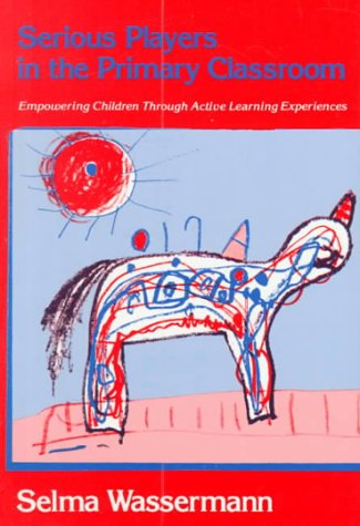 9780807730300: Serious Players in the Primary Classroom: Empowering Children Through Active Learning Experiences (Early Childhood Education Series)
