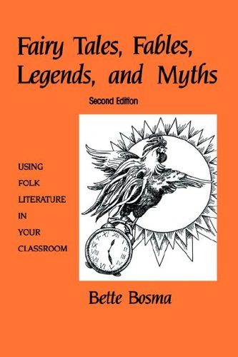 Fairy Tales, Fables, Legends, and Myths: Using Folk Literature in Your Classroom: Bosma, Bette, and...