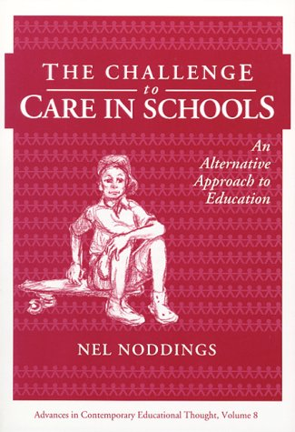 9780807731772: The Challenge to Care in Schools: An Alternative Approach to Education (Advances in Contemporary Educational Thought)