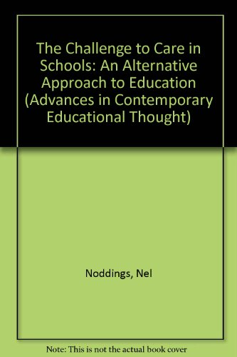 9780807731789: The Challenge to Care in Schools: An Alternative Approach to Education (Advances in Contemporary Educational Thought)