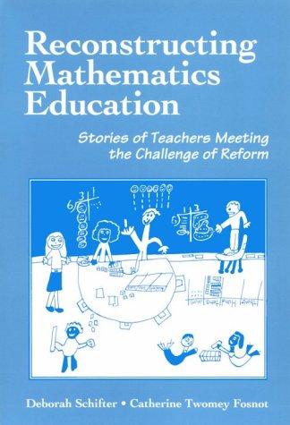 Reconstructing Mathematics Education: Stories of Teachers Meeting: Schifter, D. and