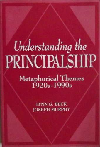 9780807732076: Understanding the Principalship: Metaphorical Themes, 1920S-1990s
