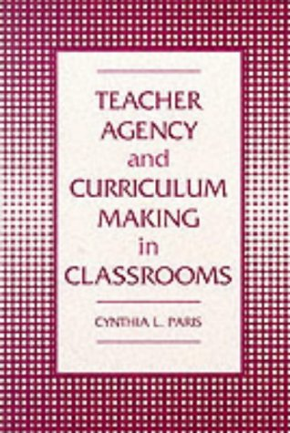 Teacher Agency and Curriculum Making in Classrooms: Paris, Cynthia L.