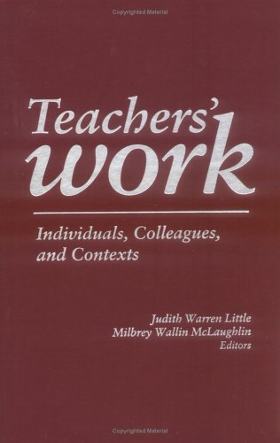 Teachers' Work: Individuals, Colleagues, and Contexts: Little, Judith Warren