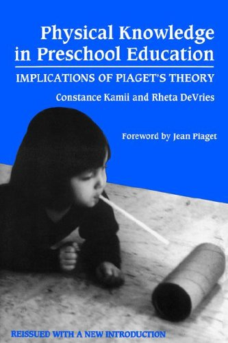 Physical Knowledge in Preschool Education: Implications of Piaget's Theory (Early Childhood Education Series (Teachers College Pr)) (Advances in Contemporary Educational Thought) (0807732540) by Constance Kamii; Rheta Devries
