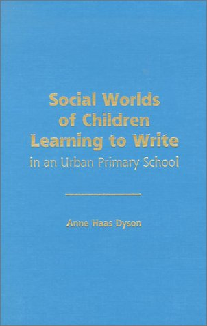 Social Worlds of Children Learning to Write in an Urban Primary School (Language and Literacy): ...