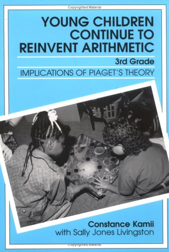 Young Children Continue to Reinvent Arithmetic - 3rd - Grade: Implications of Piaget's Theory ...