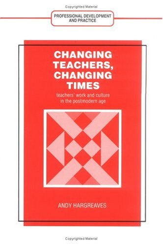 9780807733400: Changing Teachers, Changing Times: Teachers' Work and Culture in the Postmodern Age (Professional Development and Practice Series)