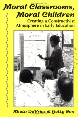 Moral Classrooms, Moral Children: Creating a Constructivist Atmosphere in Early Education (Early Childhood Education Series) (0807733415) by Betty S. Zan; Rheta Devries