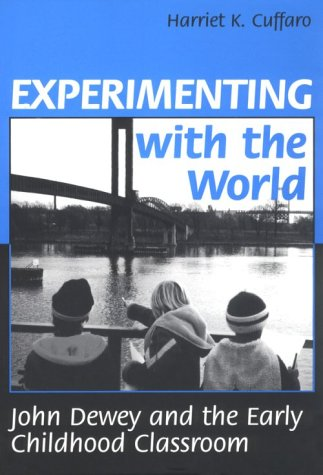 Experimenting With the World: John Dewey and the Early Childhood Classroom (Early Childhood Education Series) (Yearbook in Early Childhood Education) (0807733717) by Harriet K. Cuffaro