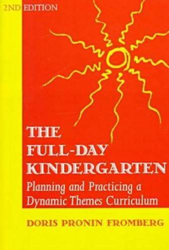 9780807733738: The Full-Day Kindergarten: Planning and Practicing a Dynamic Themes Curriculum (Early Childhood Education Series)