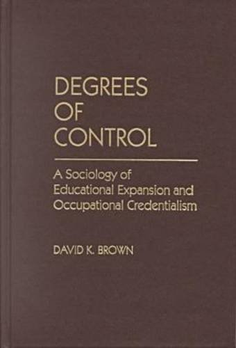 9780807734520: Degrees of Control: A Sociology of Educational Expansion and Occupational Credentialism