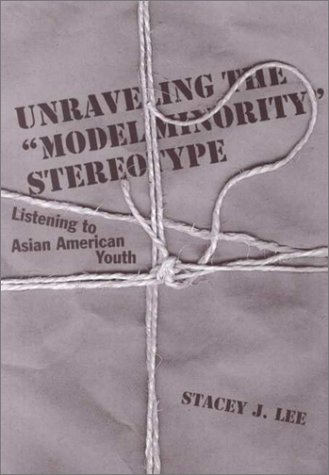 "9780807735091: Unraveling the ""Model Minority"" Stereotype: Listening to Asian American Youth: Listening to the Asian American Youth"