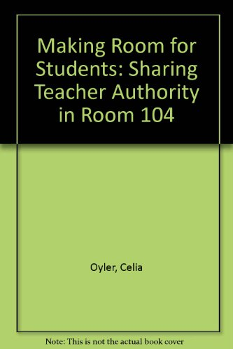 9780807735466: Making Room for Students: Sharing Teacher Authority in Room 104