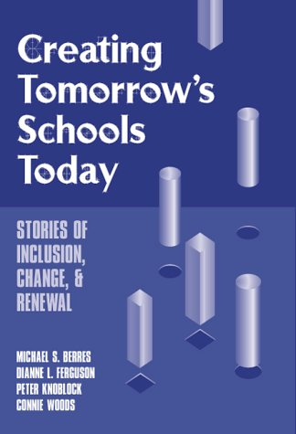 9780807735497: Creating Tomorrow's Schools Today: Stories of Inclusion, Change, and Renewal (Series on School Reform)
