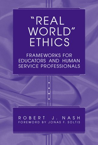 Real World Ethics: Frameworks for Educators and Human Service Professionals (Professional Ethics in...