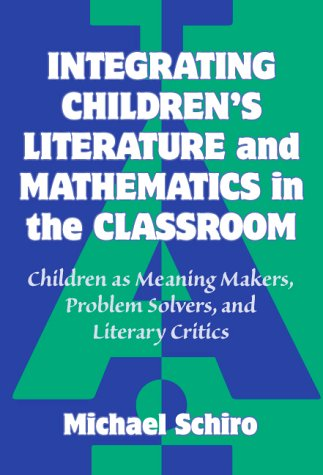 9780807735640: Integrating Children's Literature and Mathematics in the Classroom: Children As Meaning Makers, Problem Solvers, and Literary Critics