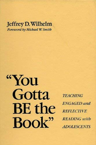 """""""You Gotta Be the Book"""": Teaching Engaged and Reflective Reading With Adolescents (Language and Literacy Series) (9780807735671) by Jeffrey D. Wilhelm"""