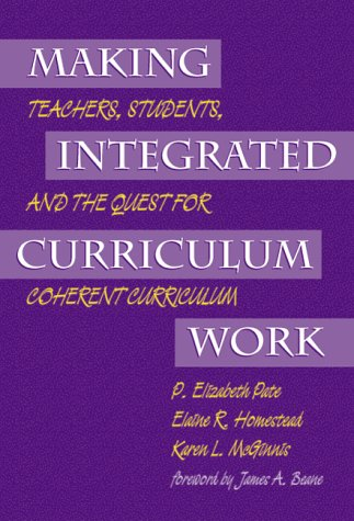 9780807735978: Making Integrated Curriculum Work: Teachers, Students, and the Quest for Coherent Curriculum