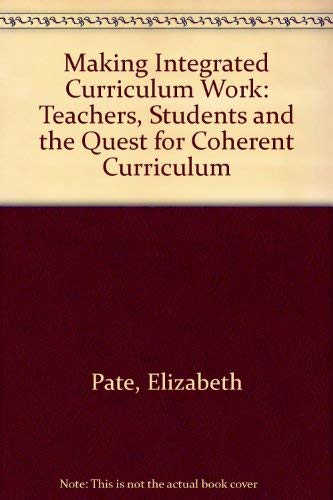 9780807735985: Making Integrated Curriculum Work: Teachers, Students, and the Quest for Coherent Curriculum