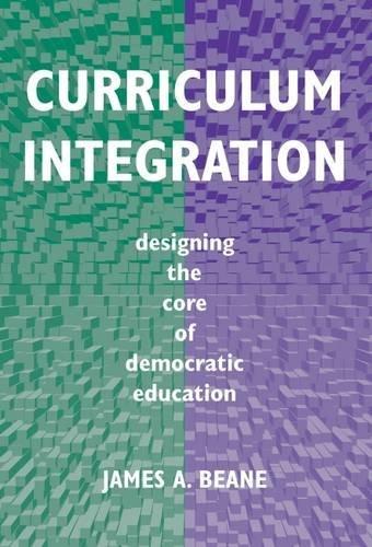 9780807736838: Curriculum Integration: Designing the Core of Democratic Education