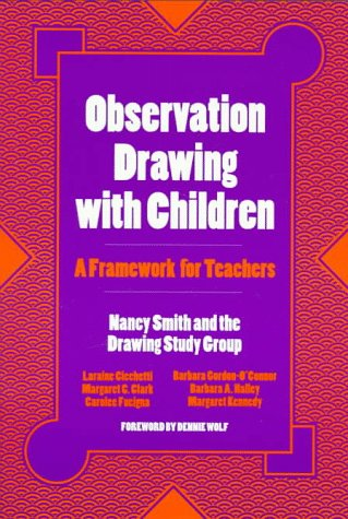 Observation Drawing with Children: A Framework for Teachers: Nancy Ray Smith