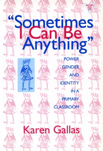 9780807736951: Sometimes I Can Be Anything: Power, Gender, and Identity in a Primary Classroom (Practitioner Inquiry Series)