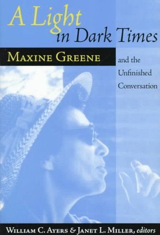 9780807737200: A Light In Dark Times: Maxine Greene and the Unfinished Conversation
