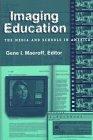 Imaging Education: The Media and Schools in: Gene I. Maeroff;