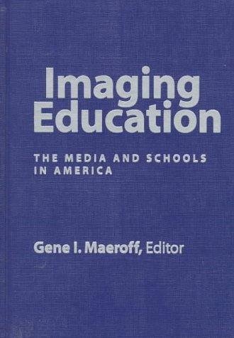 Imaging Education: The Media and Schools in: Gene I. Maeroff