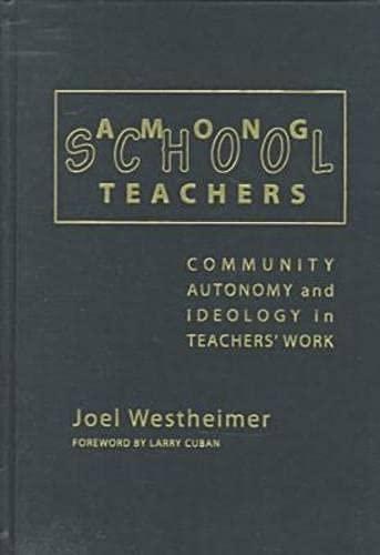 Among Schoolteachers : Community, Autonomy, and Ideology: Joel Westheimer
