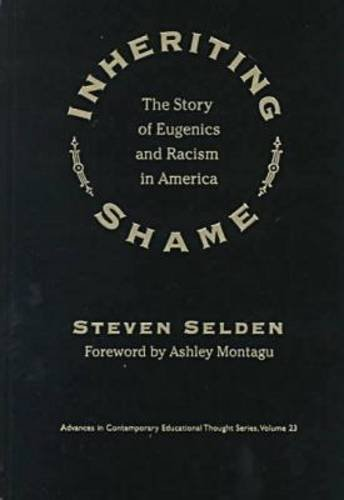 Inheriting Shame: The Story of Eugenics and Racism in America (Advances in Contemporary Educational...