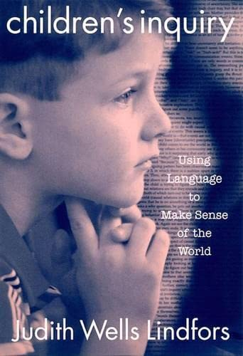 Children's Inquiry : Using Language to Make: Judith Wells Lindfors