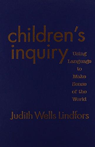 Children's Inquiry: Using Language to Make Sense: Lindfors, Judith Wells