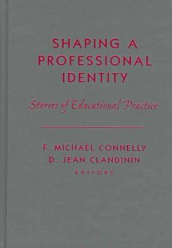 9780807738498: Shaping a Professional Identity: Stories of Educational Practice