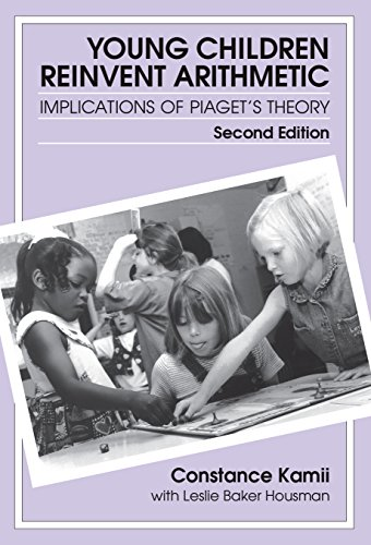 9780807739044: Young Children Reinvent Arithmetic: Implications of Piaget's Theory, Second Edition (Early Childhood Education Series)