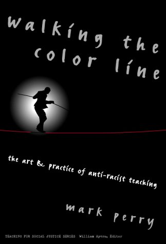 9780807739648: Walking the Color Line: The Art and Practice of Anti-Racist Teaching (Teaching for Social Justice, 3) (Teaching for Social Justice (Paperback))