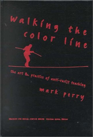 9780807739655: Walking the Color Line: The Art and Practice of Anti-Racist Teaching (Teaching for Social Justice (Hardcover))