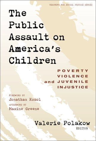 9780807739846: The Public Assault on America's Children: Poverty, Violence, and Juvenile Injustice (The Teaching for Social Justice Series)