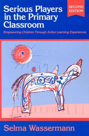 9780807739860: Serious Players in the Primary Classroom: Empowering Children Through Active Learning Experiences (Early Childhood Education Series (Teachers College Pr))