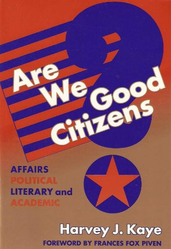 Are We Good Citizens: Affairs Political, Literary, and Academic: Harvey J. Kaye