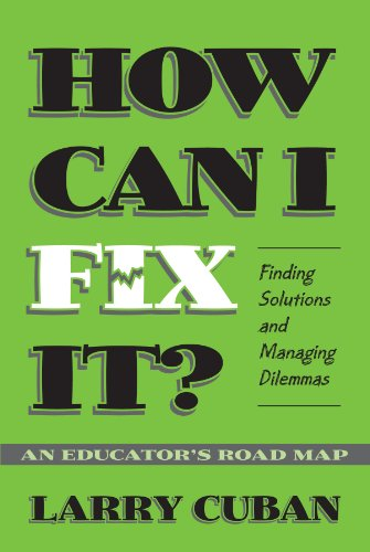 How Can I Fix It?: Finding Solutions and Managing Dilemmas : An Educator's Road Map (0807740497) by Larry Cuban