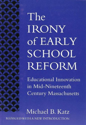9780807740668: The Irony of Early School Reform: Educational Innovation in Mid-Nineteenth Century Massachusetts