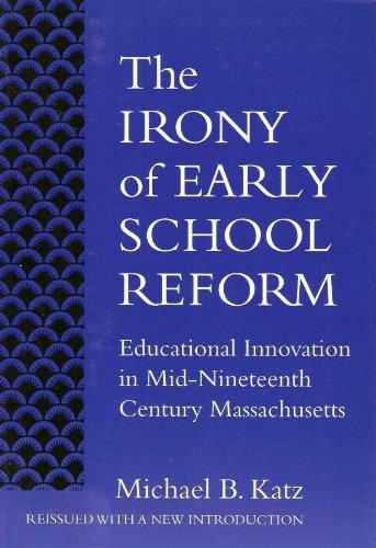 9780807740675: The Irony of Early School Reform: Educational Innovation in Mid-Nineteenth Century Massachusetts (Reflective History)