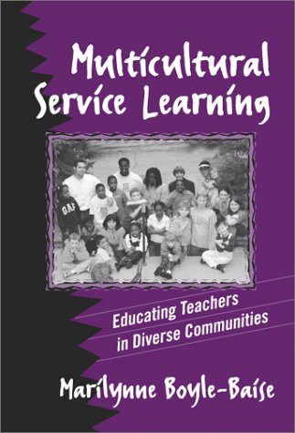 Multicultural Service Learning: Educating Teachers in Diverse: Boyle Baise, Marilyn