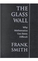 9780807742426: The Glass Wall: Why Mathematics Can Seem Difficult