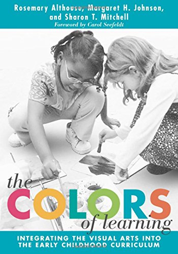 9780807742747: The Colors of Learning: Integrating the Visual Arts Into the Early Childhood (Early Childhood Education Series)