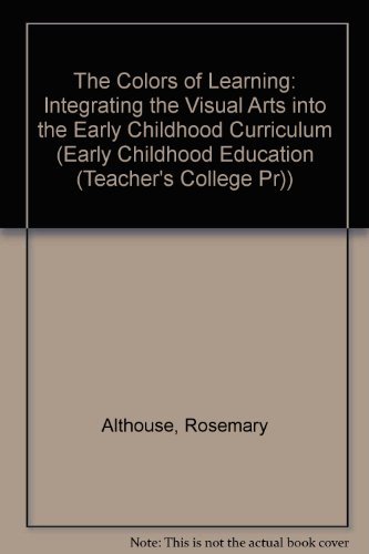 9780807742754: The Colors of Learning: Integrating the Visual Arts into the Early Childhood Curriculum (Early Childhood Education Series)
